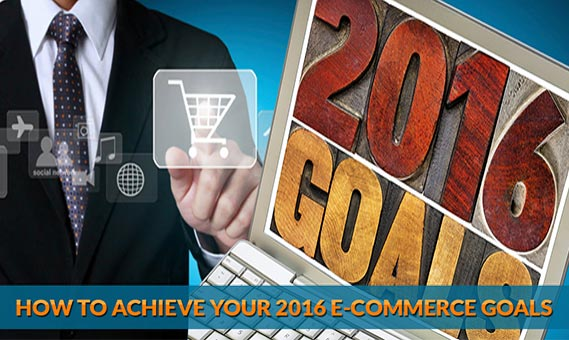 How To Achieve your 2016 E-Commerce Goals