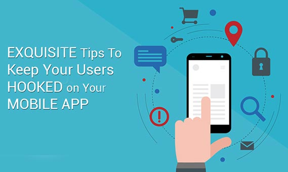 11 Exquisite Tips to Keep your Users Hooked on your Mobile App