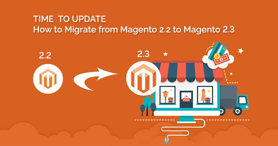 How to Migrate from Magento 2.2 to Magento 2.3