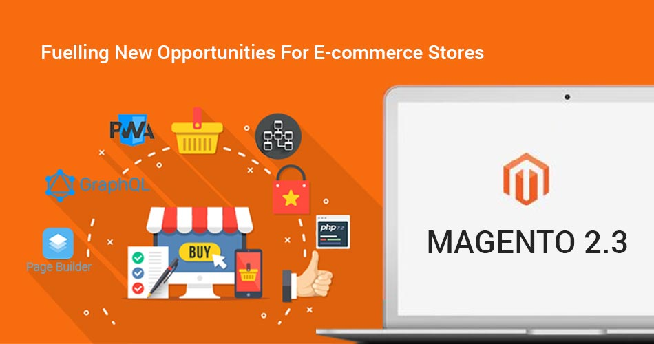 Magento 2.3 Fuelling New Opportunities For E-commerce Stores