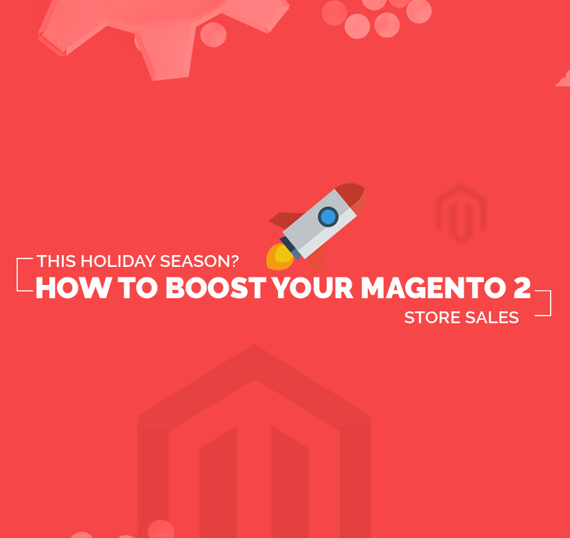 How to Boost your Magento 2 Store Sales in this Holiday Season?