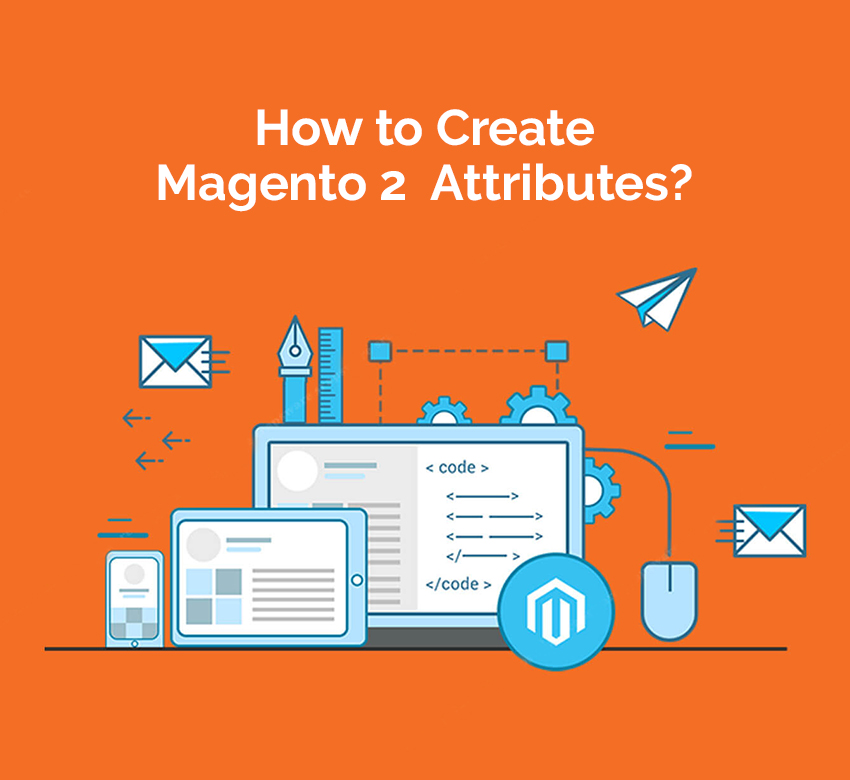 How to Create Magento 2 Attributes?