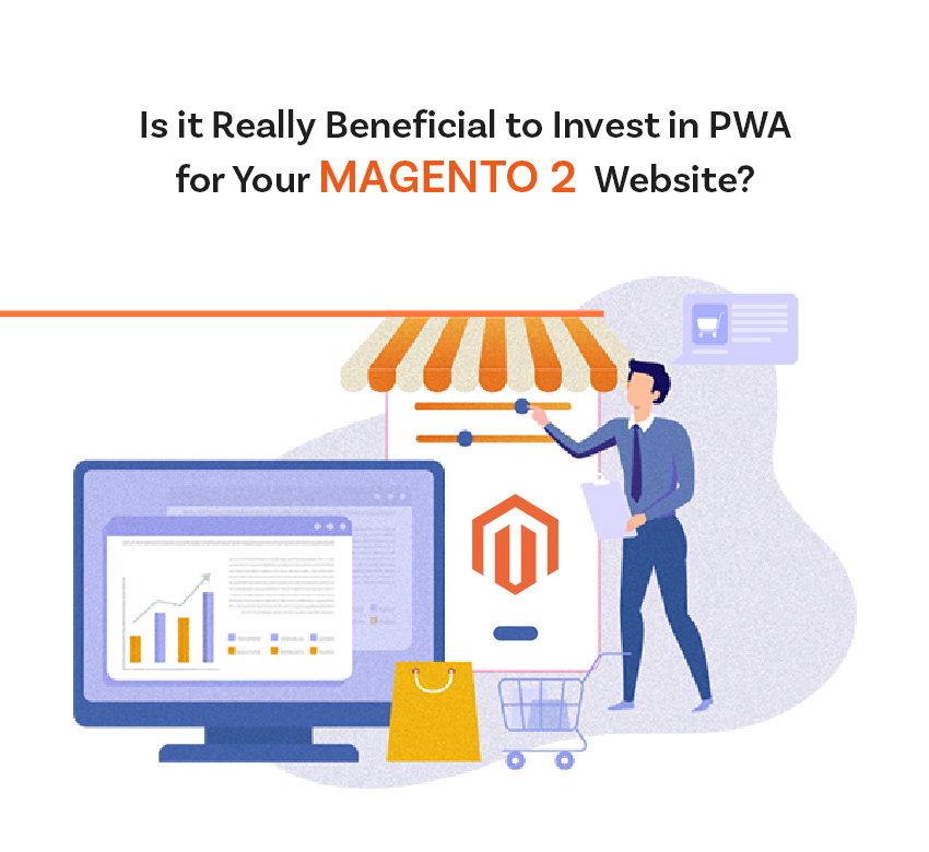 Is it really beneficial to invest in PWA for your Magento 2 website?