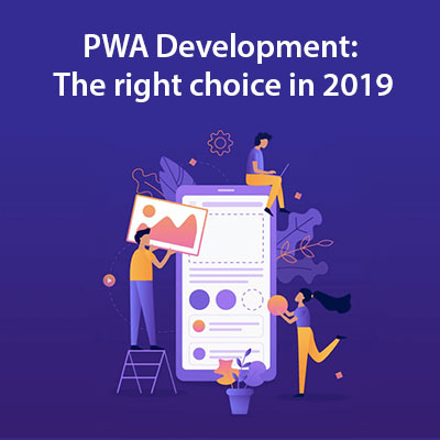 PWA Development The right choice in 2019