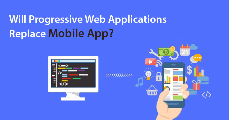 Will Progressive Web Applications Replace Mobile Apps