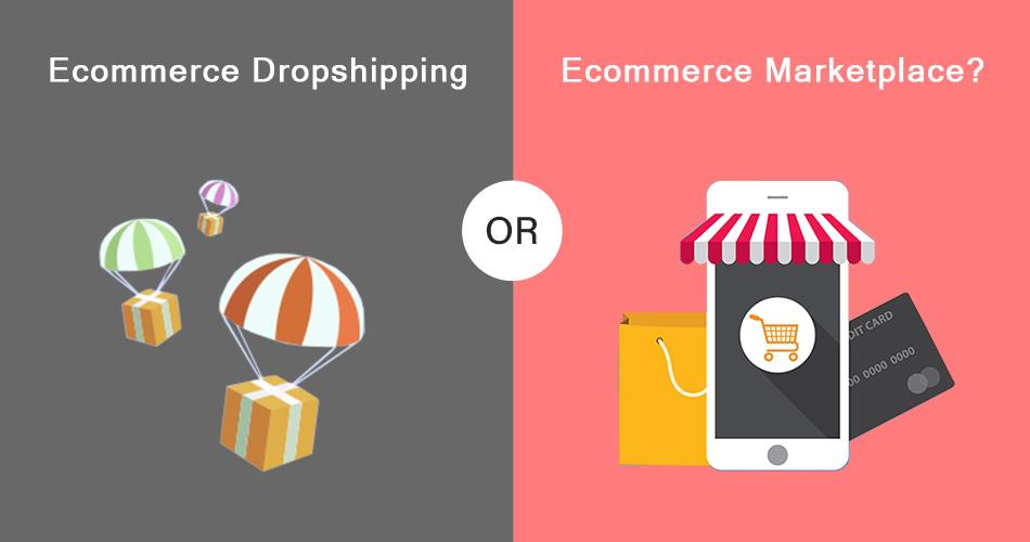 Ecommerce Dropshipping OR Ecommerce Marketplace