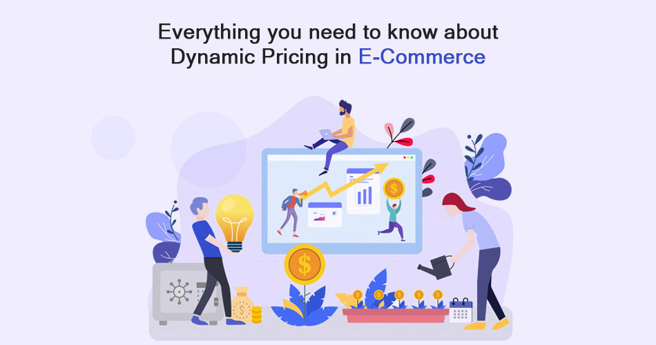 Everything you need to know about Dynamic Pricing in E-Commerce