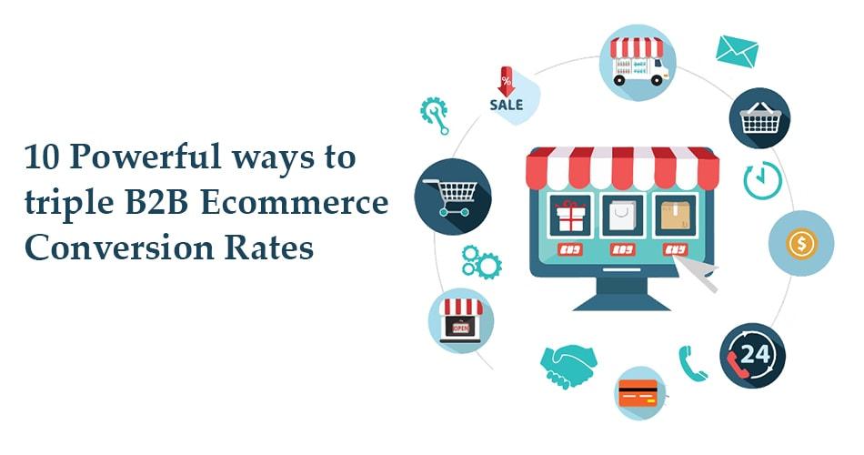 10 Powerful ways to triple B2B E-commerce conversion rates-min