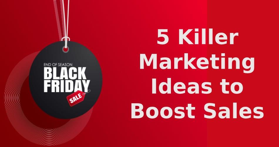 5 killer marketing ideas to boost sales
