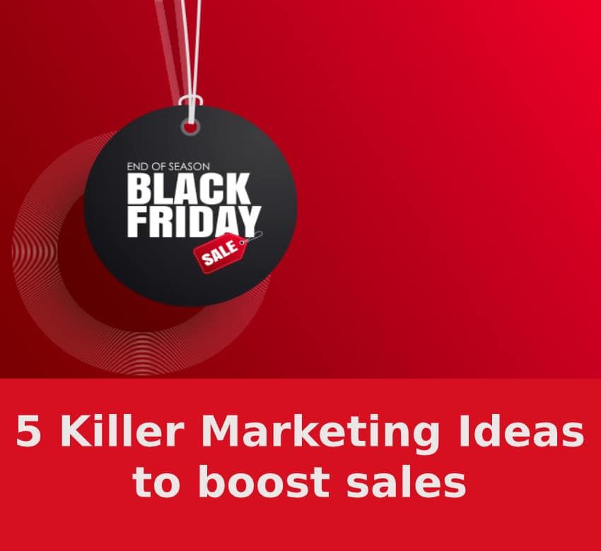 5 Killer Marketing Ideas for Black Friday & Cyber Monday (2019 Edition: Crash Course)