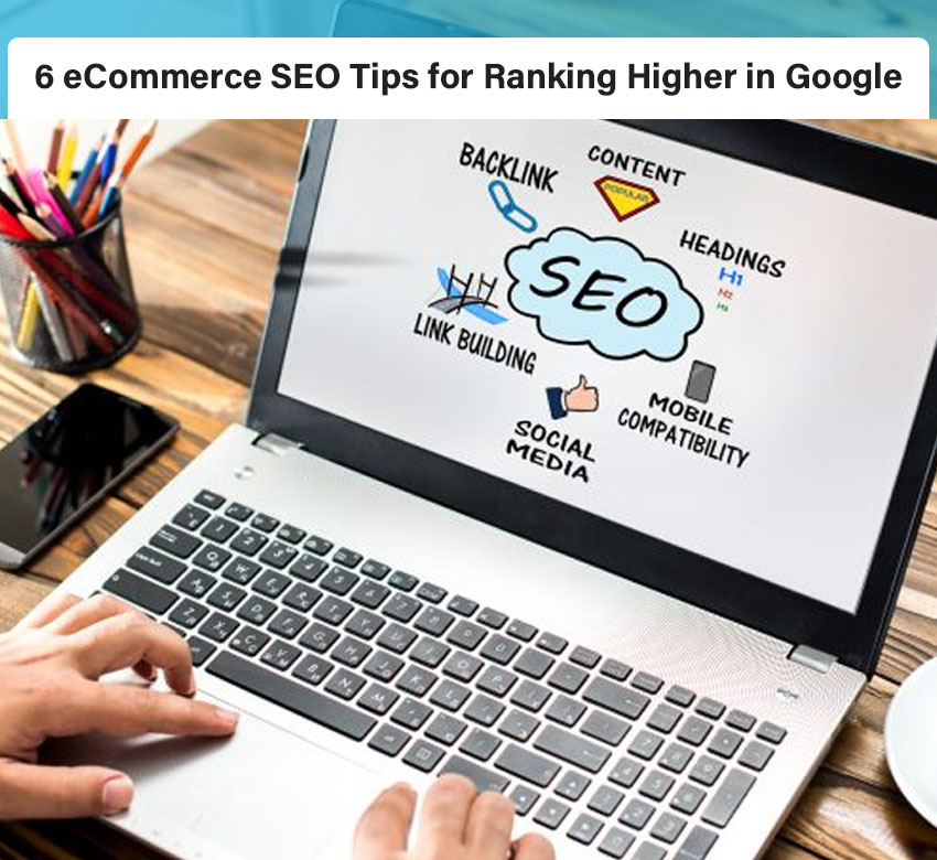 6 eCommerce SEO Tips for Ranking Higher in Google