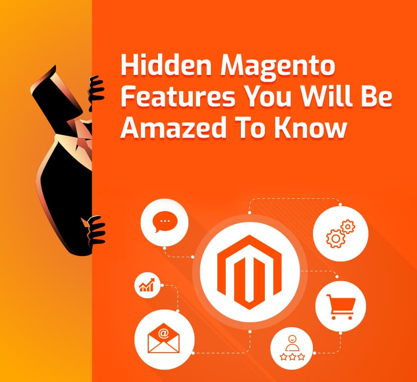 Hidden Magento Features You Will Be Amazed To Know