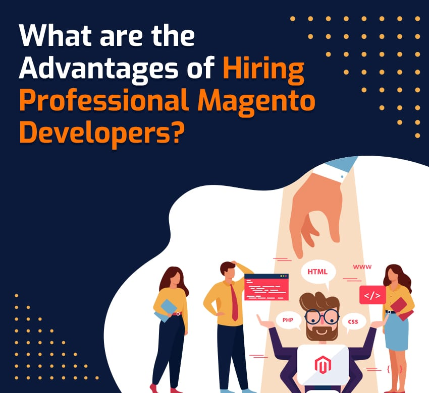 What are the Advantages of Hiring Professional Magento Developers?